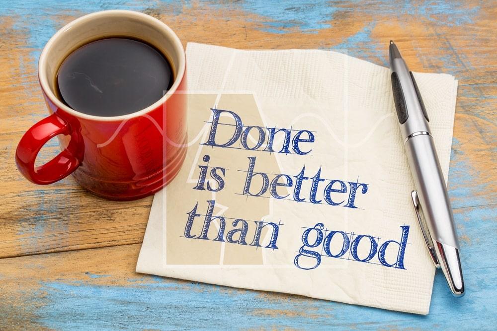 به اتمام رساندن کار بهتر از عالی انجام دادن است
